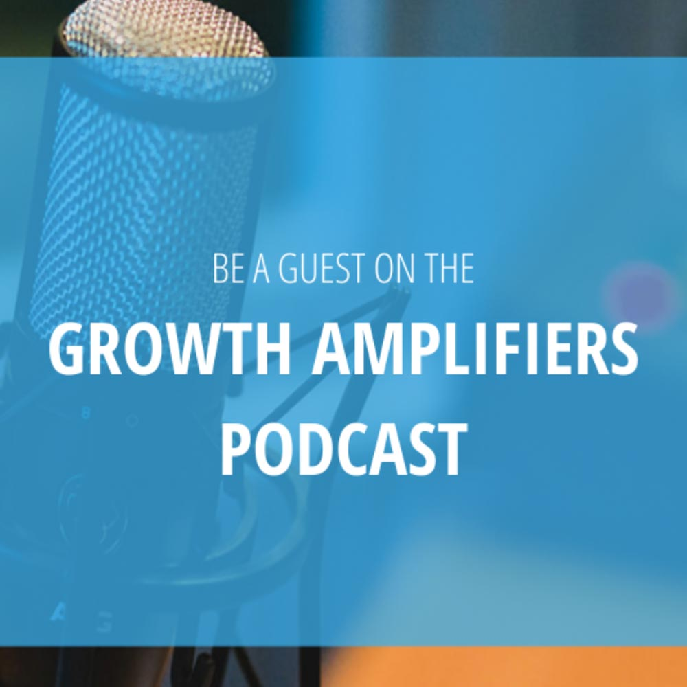 Be a Guest on Growth Amplifiers Business Growth Podcast