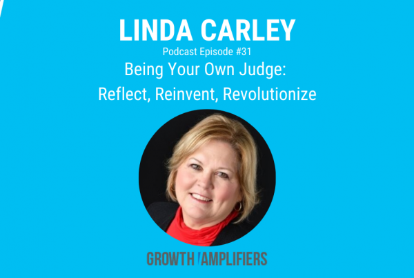 Linda Carley - Being Your Own Judge: Reflect, Reinvent, Revolutionize