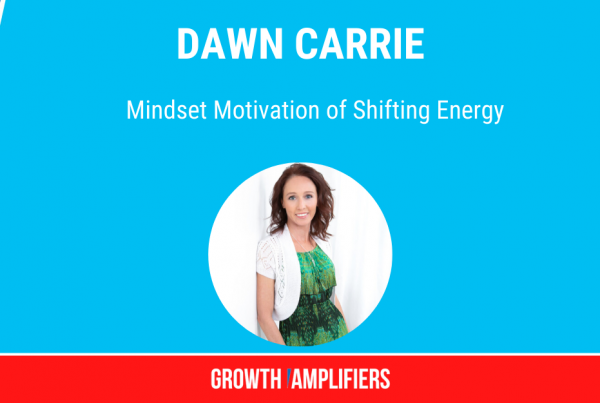 Dawn Carrie Mindset Motivation of Shifting Energy