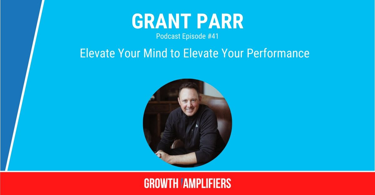 Grant Parr - Elevate Your Mind to Elevate Your Performance