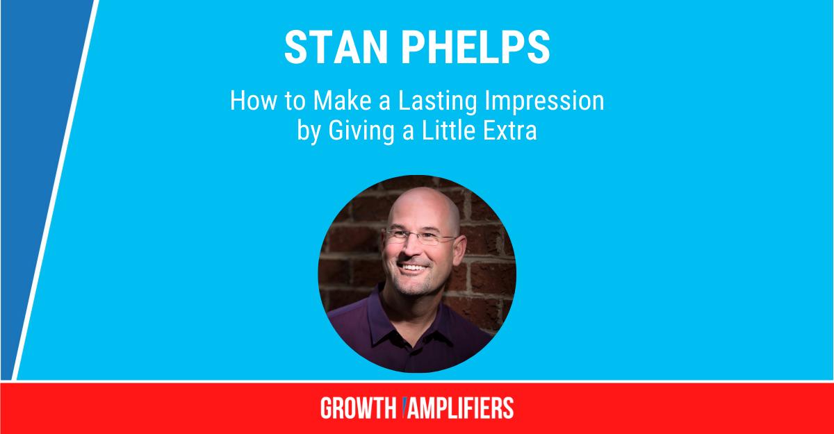 Stan Phelps Make Lasting Impression
