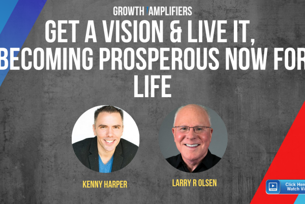 Get a Vision & Live It, Becoming Prosperous Now for Life
